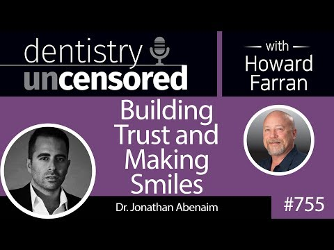 755 Building Trust and Making Smiles with Jonathan Abenaim, DMD, DICOI : Dentistry Uncensored