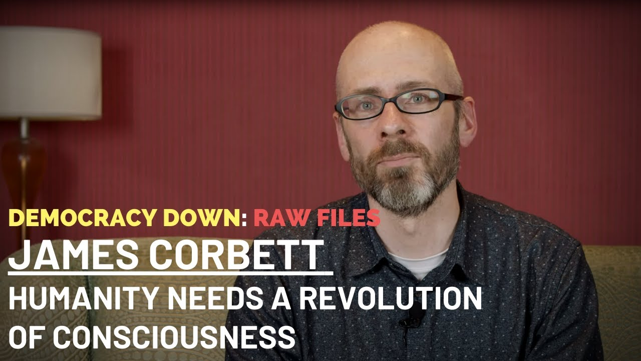 "Democracy Down: Raw Files - James Corbett, ""The Corbett Report"""