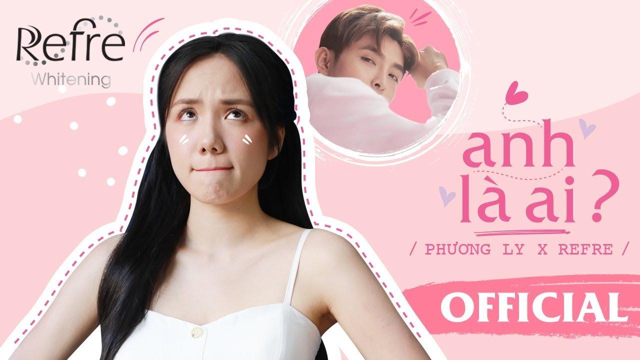 Anh Là Ai – Phương Ly x Refre | Official MV