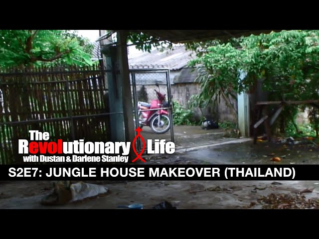 The Revolutionary Life #207 - Jungle House Makeover (Chiang Mai, Thailand)