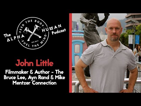 John Little - Filmmaker & Author: The Bruce Lee, Ayn Rand & Mike Mentzer Connection