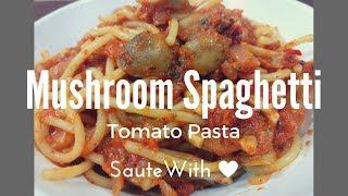 Spaghetti in Mushroom Tomato Sauce | Italian made easy | Sautewithlove