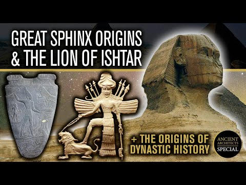 Great Sphinx Origins: Mesopotamian Lion of Ishtar + The Dawn of Ancient Egyptian Dynastic History