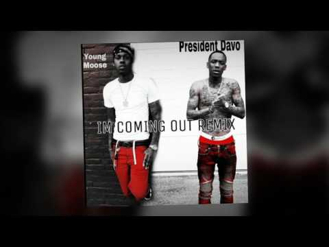 President davo ft Young moose - Im coming out REMIX