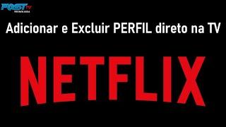 Adicionar e Excluir perfil na Netfix direto na sua Smart TV - NETFLIX