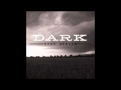 Ryan Beaver - Dark - Single