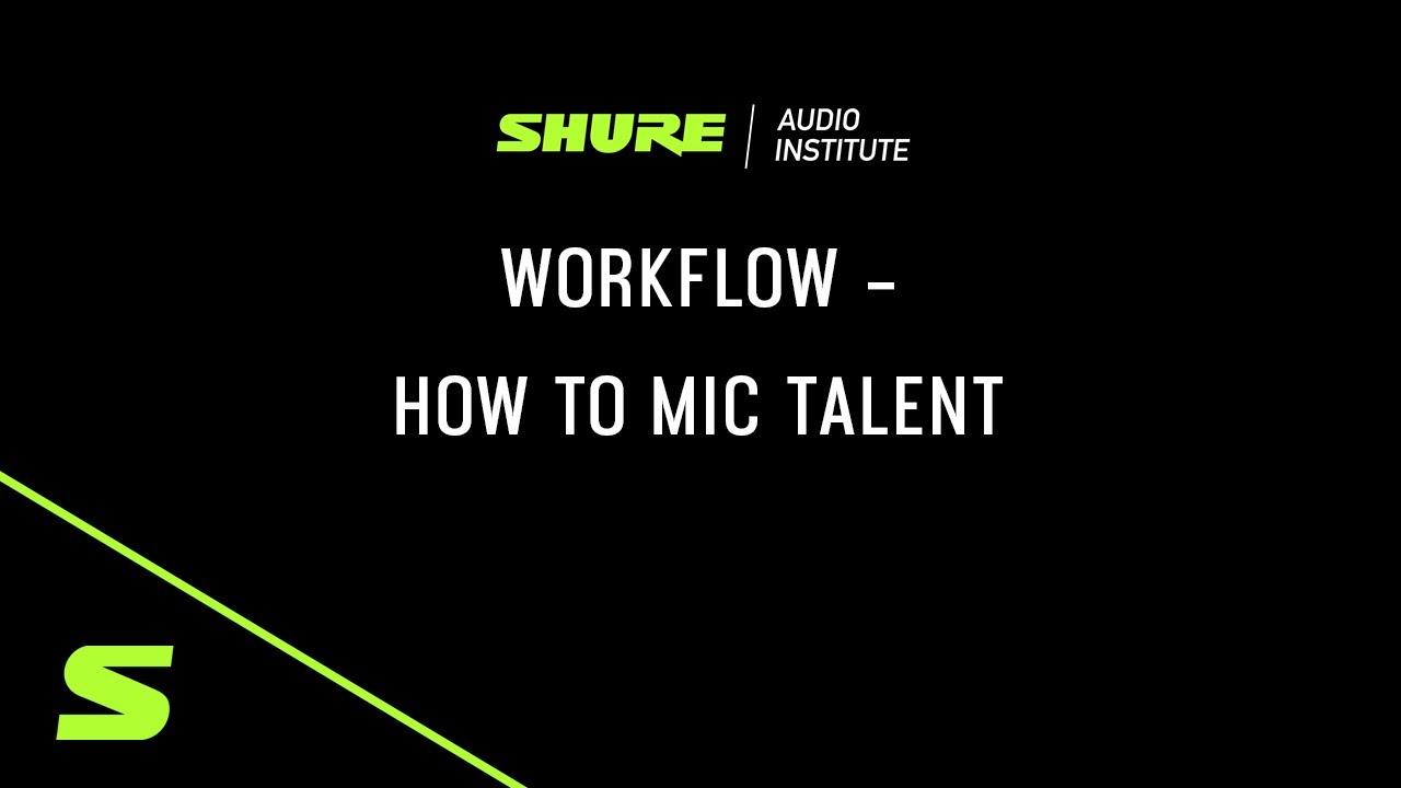 Shure Webinar: Workflow – How To Mic Talent