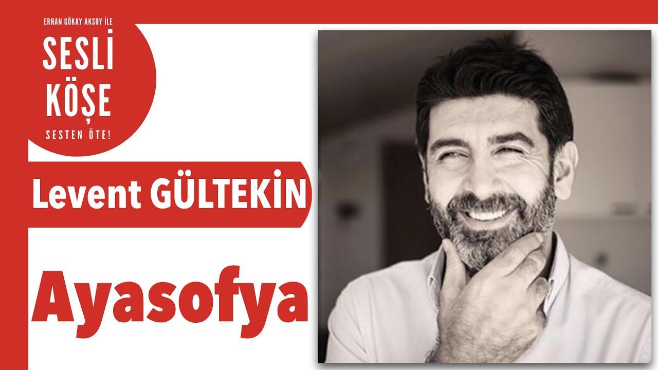 Levent Gültekin ''Ayasofya İslamcılar için...'' - Sesli Köşe Yazısı 12 Temmuz 20