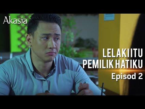 Akasia | Lelaki Itu Pemilik Hatiku | Episode 2