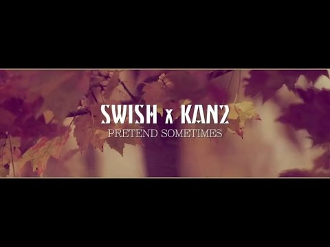 Swish Ft. Kan2 - Pretend Sometimes - Official Music Video