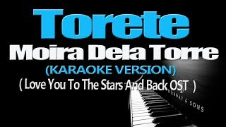 TORETE - Moira Dela Torre (KARAOKE VERSION) (Love You To The Stars And Back OST)