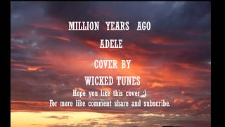 MILLION YEARS AGO - ADELE  Cover by Wicked tunes