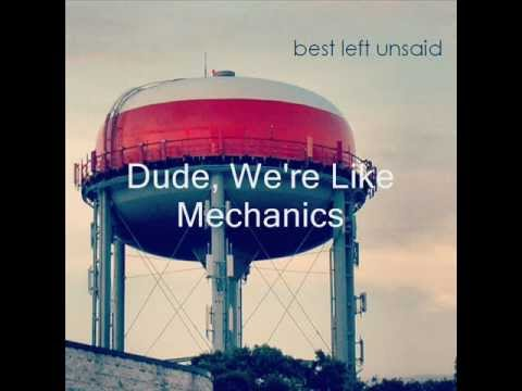 Best Left Unsaid- Dude, We're Like Mechanics