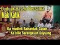 Download lagu Duduak Baselo Basamo  MAK KATIK  Ka Mudiek Sahantak Galah Ka hilie Sarangkuah Dayuang