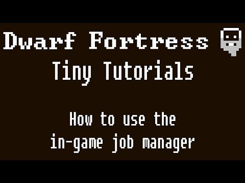 Dwarf Fortress Tiny Tutorials: How to use the in game job manager