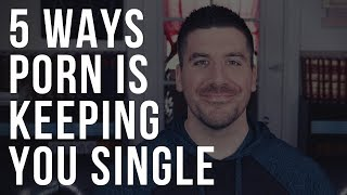 Are You Single Because of Porn? 5 Ways Porn Is Keeping You Single