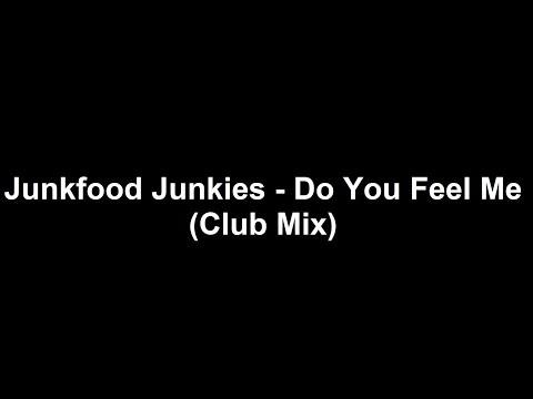 Junkfood Junkies - Do You Feel Me ? (Club Mix)