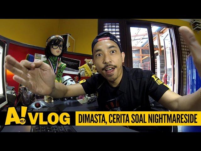 A! Vlog #4: Dimasta Cerita Soal Nightmare Side