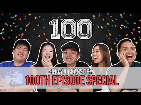 Singaporeans Try: 100TH EPISODE SPECIAL!