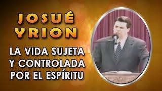 Video La vida sujeta y controlada por el Espíritu - Josué Yrion download MP3, 3GP, MP4, WEBM, AVI, FLV Juni 2018