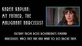 My Father The Malignant Narcissist.  Karen Kaplan at Rosenberg