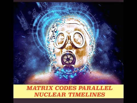 Matrix Codes Parallel Nuclear Timelines - It Could Get Real Ugly, Fast