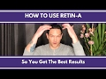 HOW TO USE RETIN-A CORRECTLY SO YOU GET THE BEST RESULTS