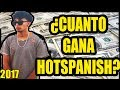 ¿CUANTO GANAN LOS YOUTUBERS? | HOTSPANISH 2017 | YUTUBEROS