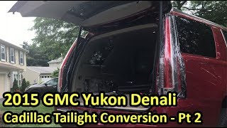 2015 Yukon Denali Cadillac Tailight Conversion - Pt2
