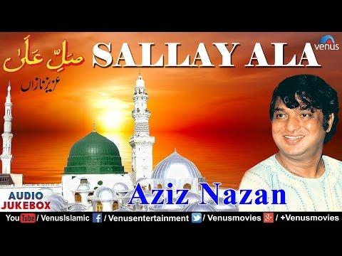 Sallay Ala | Singer : Aziz Nazan | Best Muslim Devotional Qawwalis | AUDIO JUKEBOX