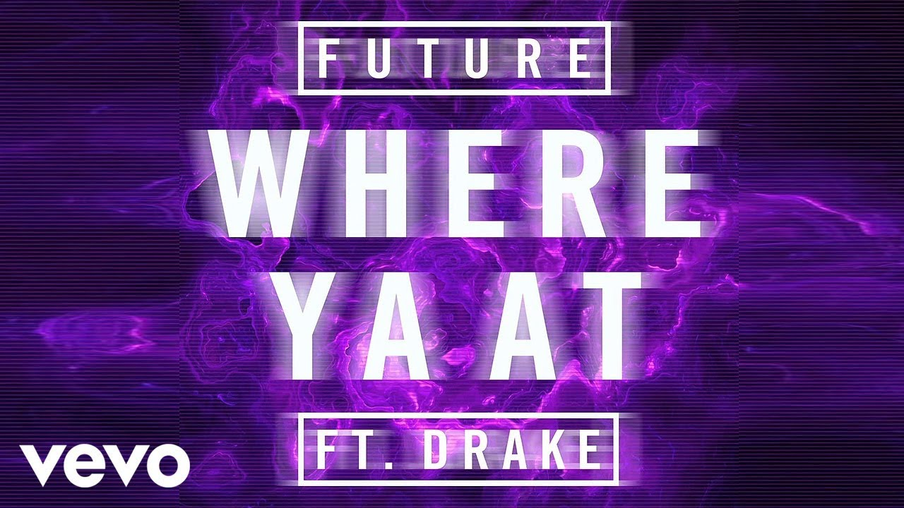 Where Ya At (Future song ft. Drake)