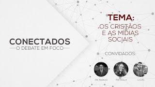 Conectados - 16.07.2020 - O Cristão e as Mídias Sociais