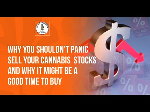 Why You Shouldn't Panic Sell Your Cannabis Stocks And Why It Might Be A Good Time To Buy