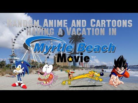 Random Anime And Cartoons Having A Vacation At Myrtle Beach Movie