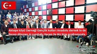 AKTEPE KÖYÜ GENÇLİK KOLLARI ANADOLU DERNEK TV