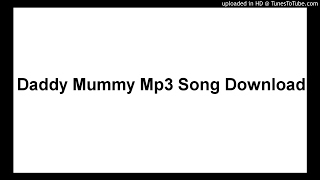 Daddy Mummy Mp3 Song Download