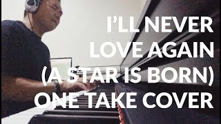 I'LL NEVER LOVE AGAIN (A Star Is Born) -Lady Gaga (Sidney Mohede One Take Cover)