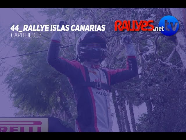 44º RALLYE ISLAS CANARIAS | Capítulo3