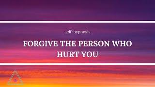 Forgiving The One That Hurt You * Hypnosis