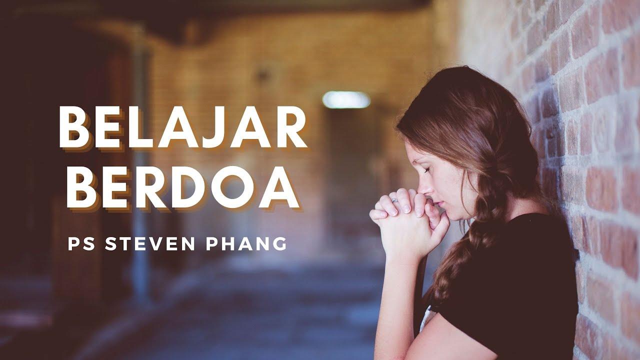 Ibadah Minggu, 24 Oktober 2021  ~  Belajar Berdoa ~ Ps  Steven Phang