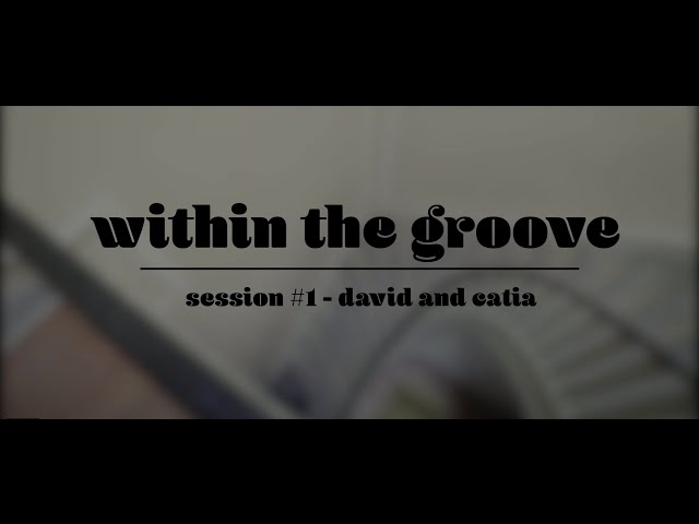 Within the Groove #1 - David and Catia