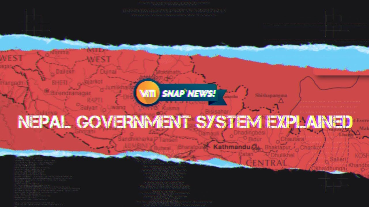 How Does the Nepali Government System Work  | SNAP NEWS EXPLAINERS  | EP 04