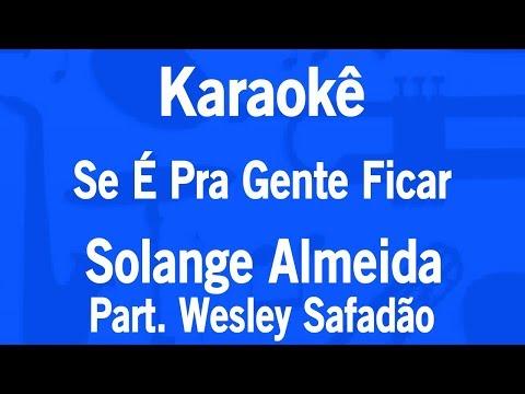 Karaokê Se É Pra Gente Ficar - Solange Almeida Part. Wesley Safadão