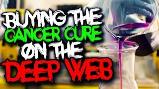 Buying the Cure for Cancer on the Deep Web..