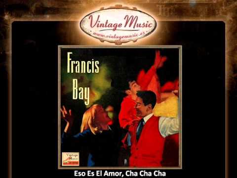 Francis Bay And His Orchestra -- Eso Es El Amor, Cha Cha Cha (VintageMusic.es)