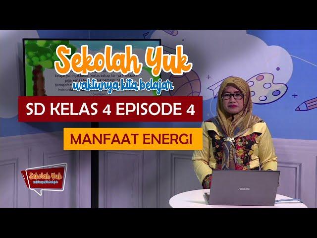 SD Kelas 4 - Manfaat Energi (Eps 4)