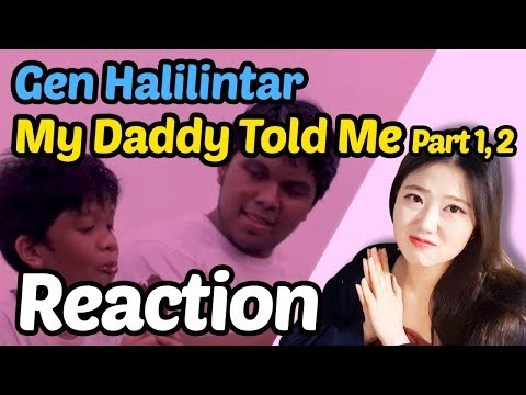 Reaction To Gen Halilintar - My Daddy Told Me L Part 1, Part 2
