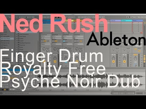 Ned Rush = Finger Drum Royalty Free Psyche Noir Dub (Ableton)