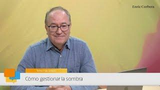 Enric más cerca: Cómo gestionar la sombra - Enric Corbera
