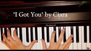 I Got You - Ciara - Piano Cover Version With Free Sheet Music + Guitar Chords